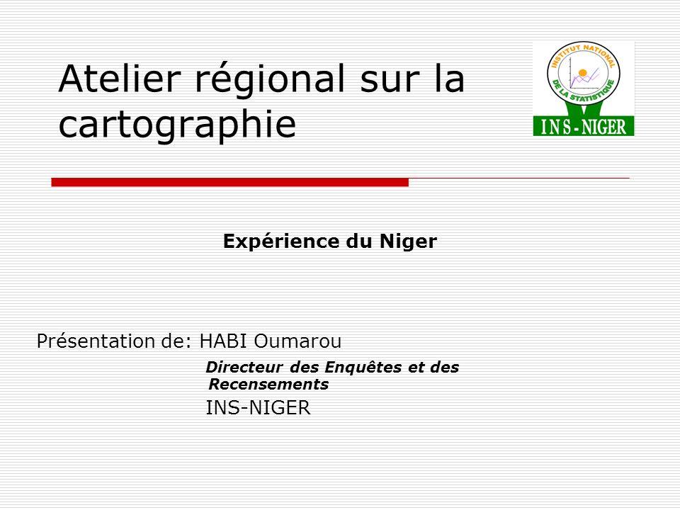 Atelier régional sur la cartographie Expérience du Niger Présentation de: HABI Oumarou Directeur des Enquêtes et des Recensements INS-NIGER