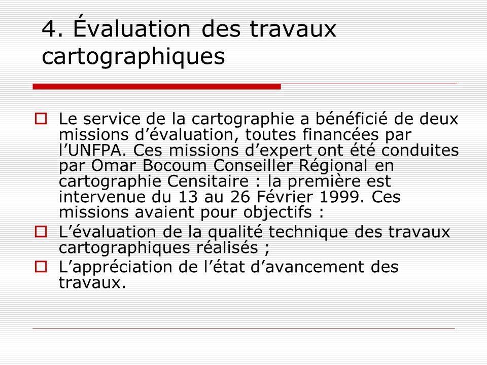 4. Évaluation des travaux cartographiques Le service de la cartographie a bénéficié de deux missions dévaluation, toutes financées par lUNFPA. Ces mis