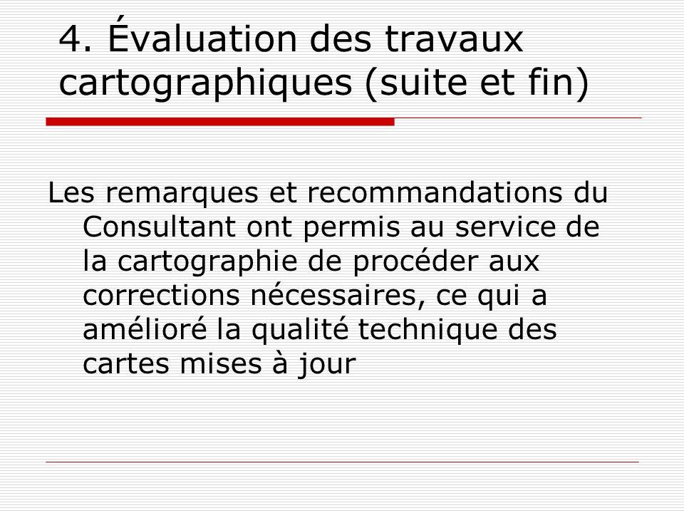 4. Évaluation des travaux cartographiques (suite et fin) Les remarques et recommandations du Consultant ont permis au service de la cartographie de pr
