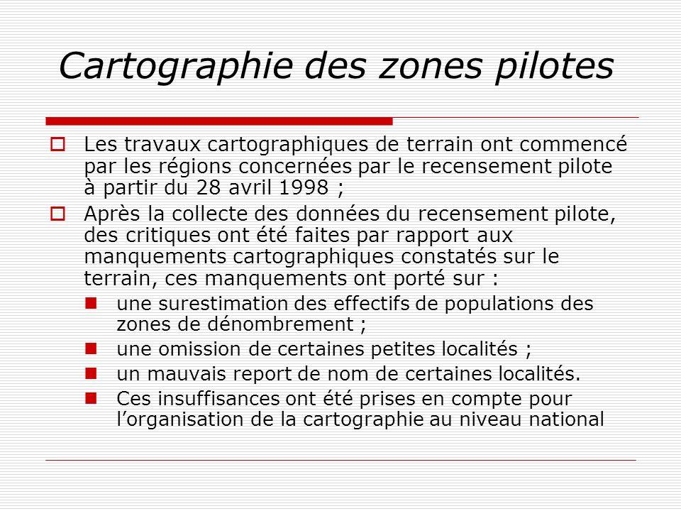 Cartographie des zones pilotes Les travaux cartographiques de terrain ont commencé par les régions concernées par le recensement pilote à partir du 28