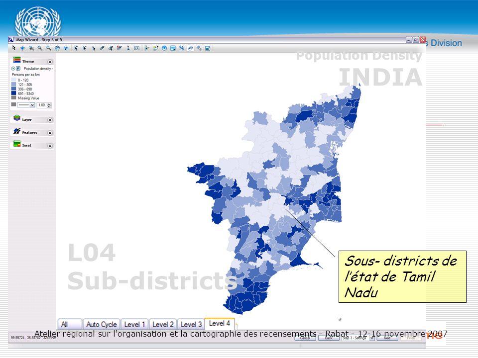 L04 Sub-districts Sous- districts de létat de Tamil Nadu Population Density INDIA Atelier régional sur l organisation et la cartographie des recensements - Rabat - 12-16 novembre 2007
