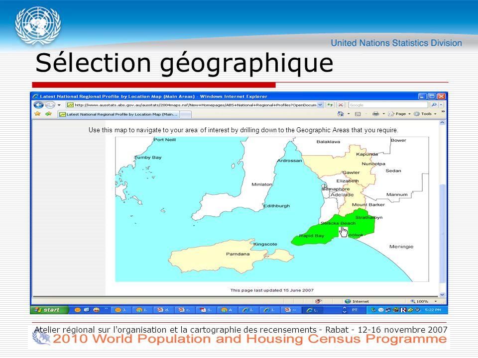 Atelier régional sur l organisation et la cartographie des recensements - Rabat - 12-16 novembre 2007 Sélection géographique Use this map to navigate to your area of interest by drilling down to the Geographic Areas that you require.