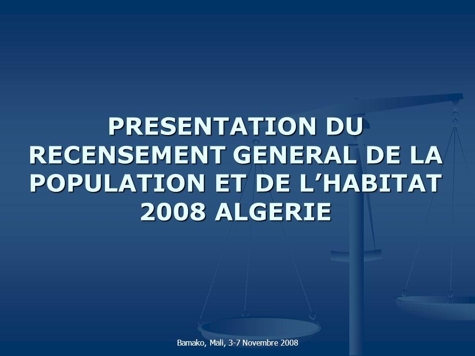 PRESENTATION DU RECENSEMENT GENERAL DE LA POPULATION ET DE LHABITAT 2008 ALGERIE Bamako, Mali, 3-7 Novembre 2008
