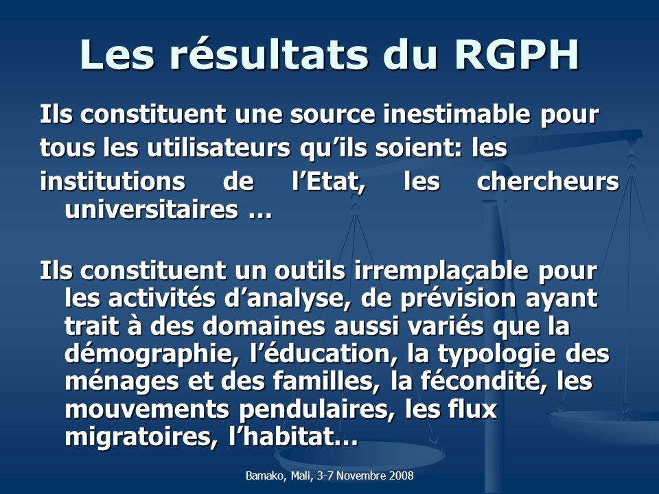 Les résultats du RGPH Ils constituent une source inestimable pour tous les utilisateurs quils soient: les institutions de lEtat, les chercheurs univer