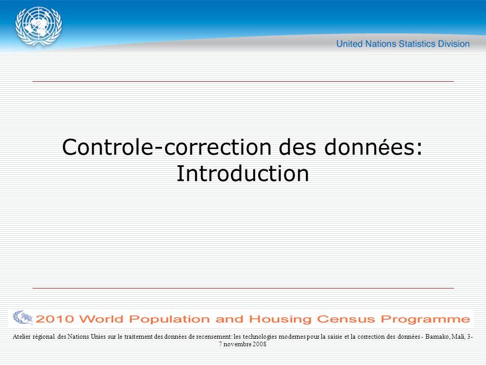 Atelier régional des Nations Unies sur le traitement des données de recensement: les technologies modernes pour la saisie et la correction des données - Bamako, Mali, 3- 7 novembre 2008 Controle-correction des donn é es: Introduction