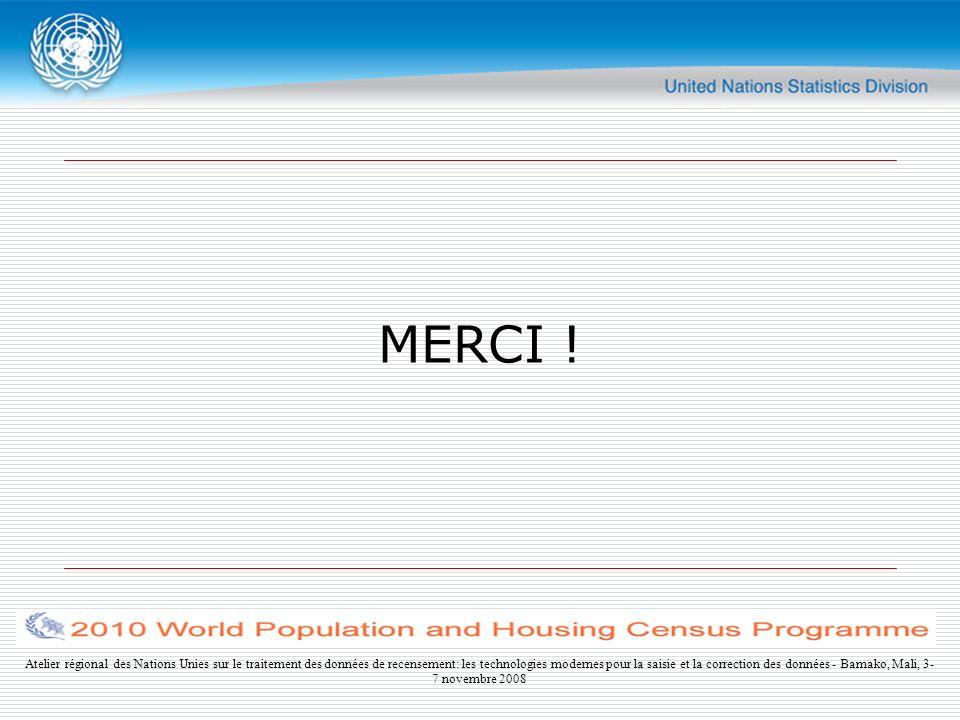 Atelier régional des Nations Unies sur le traitement des données de recensement: les technologies modernes pour la saisie et la correction des données - Bamako, Mali, 3- 7 novembre 2008 MERCI !
