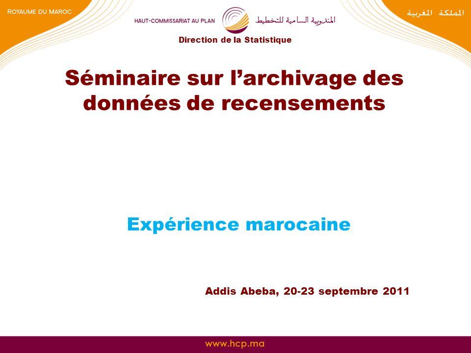 www.hcp.ma Séminaire sur larchivage des données de recensements Expérience marocaine Addis Abeba, 20-23 septembre 2011 Direction de la Statistique