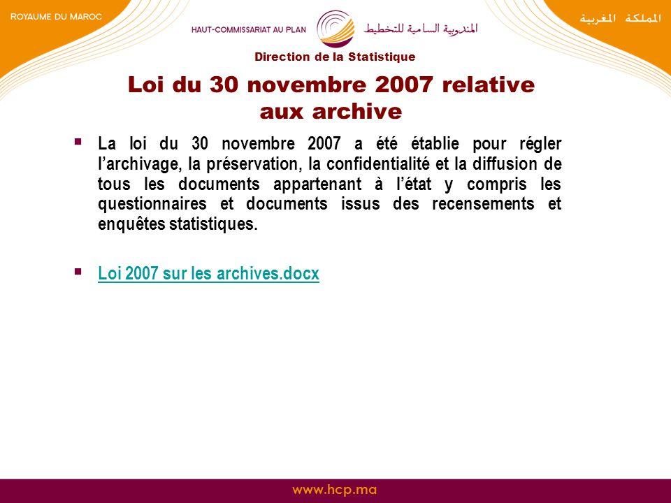 www.hcp.ma Loi du 30 novembre 2007 relative aux archive La loi du 30 novembre 2007 a été établie pour régler larchivage, la préservation, la confident