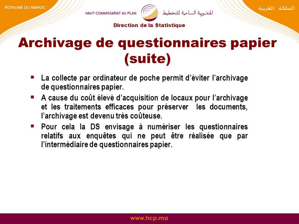 www.hcp.ma Archivage de questionnaires papier (suite) La collecte par ordinateur de poche permit déviter larchivage de questionnaires papier. A cause