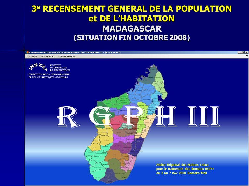 3 e RECENSEMENT GENERAL DE LA POPULATION et DE LHABITATION MADAGASCAR (SITUATION FIN OCTOBRE 2008) Atelier Régional des Nations Unies pour le traiteme