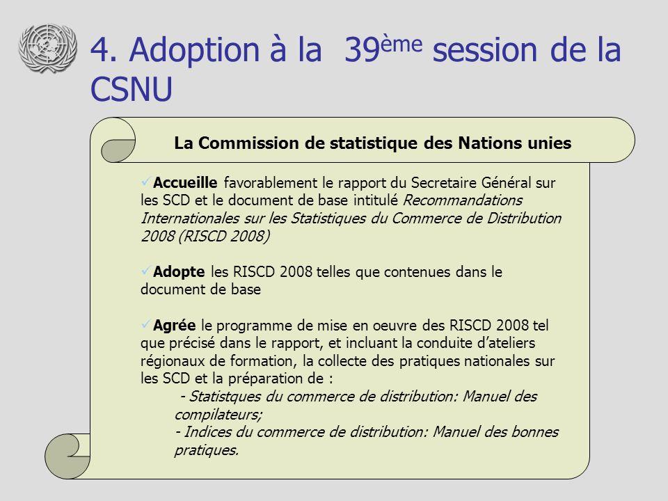 4. Adoption à la 39 ème session de la CSNU La Commission de statistique des Nations unies Accueille favorablement le rapport du Secretaire Général sur