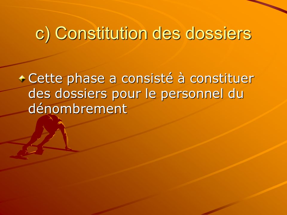c) Constitution des dossiers Cette phase a consisté à constituer des dossiers pour le personnel du dénombrement