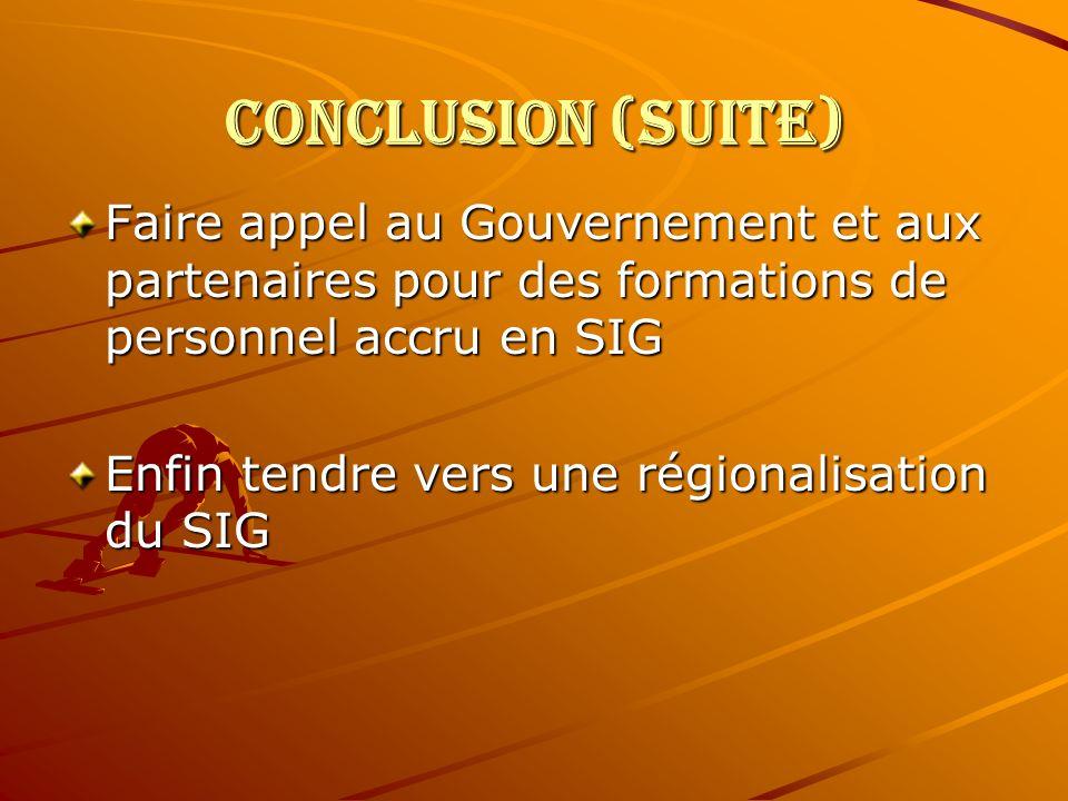 CONCLUSION (SUITE) Faire appel au Gouvernement et aux partenaires pour des formations de personnel accru en SIG Enfin tendre vers une régionalisation du SIG