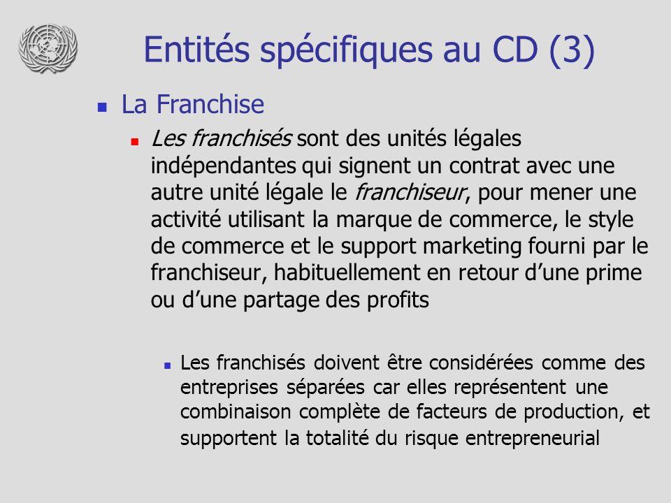 Entités spécifiques au CD (3) La Franchise Les franchisés sont des unités légales indépendantes qui signent un contrat avec une autre unité légale le