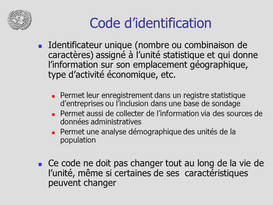 Code didentification Identificateur unique (nombre ou combinaison de caractères) assigné à lunité statistique et qui donne linformation sur son emplac