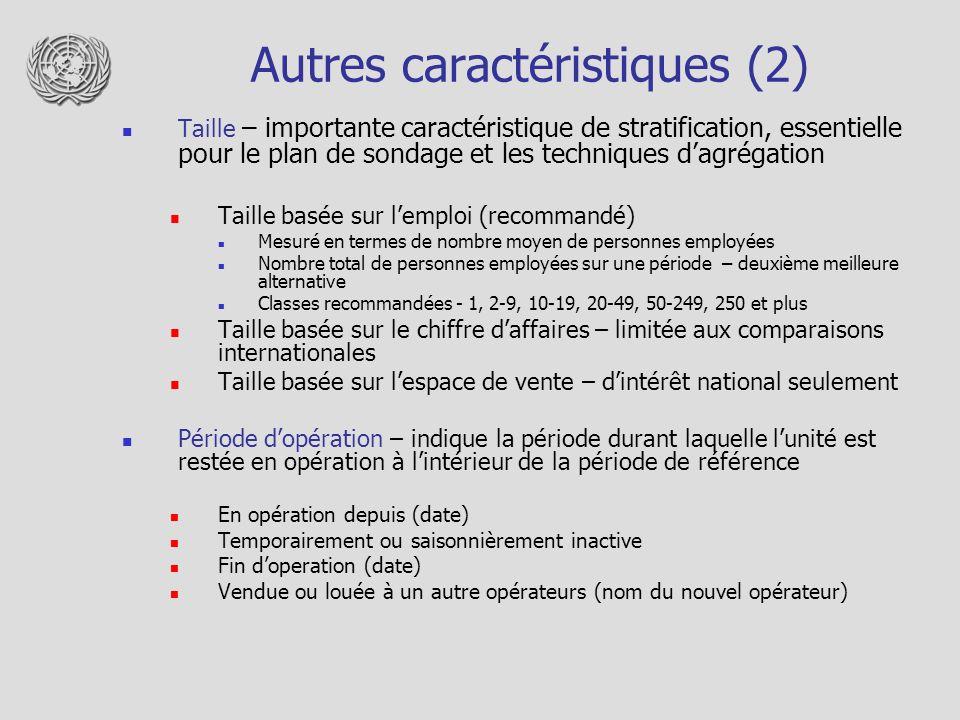 Autres caractéristiques (2) Taille – importante caractéristique de stratification, essentielle pour le plan de sondage et les techniques dagrégation T