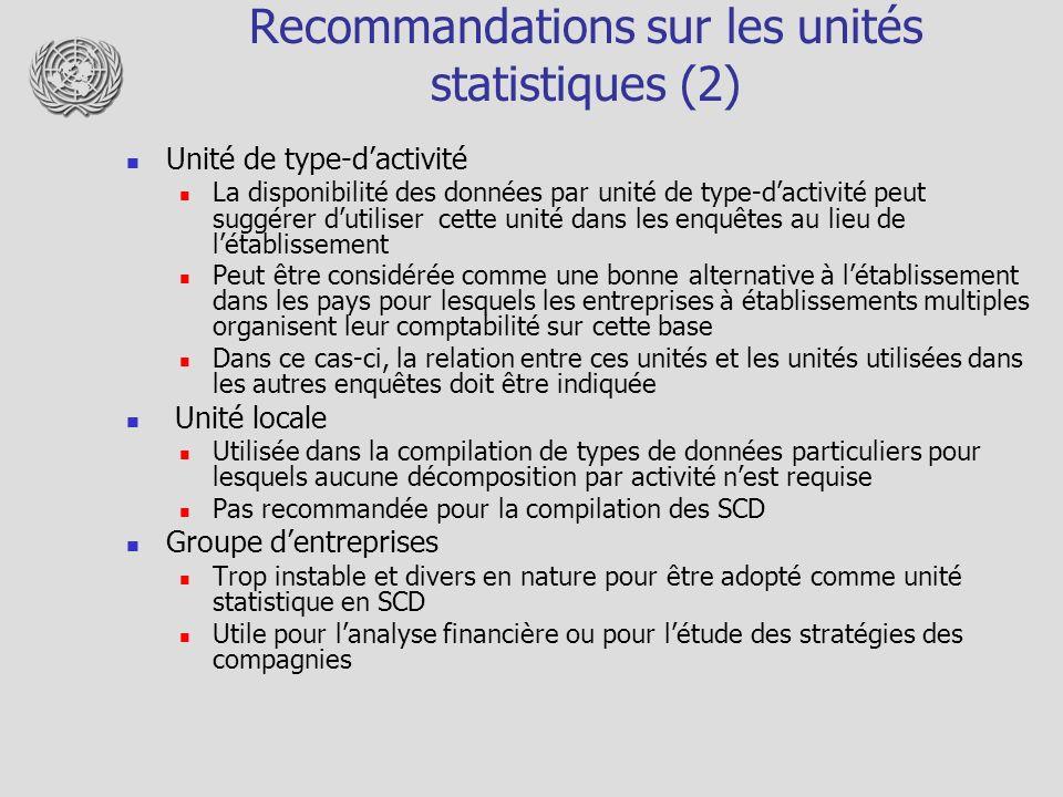 Recommandations sur les unités statistiques (2) Unité de type-dactivité La disponibilité des données par unité de type-dactivité peut suggérer dutilis