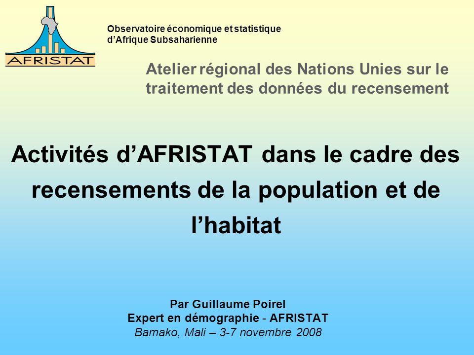 Par Guillaume Poirel Expert en démographie - AFRISTAT Bamako, Mali – 3-7 novembre 2008 Observatoire économique et statistique dAfrique Subsaharienne A