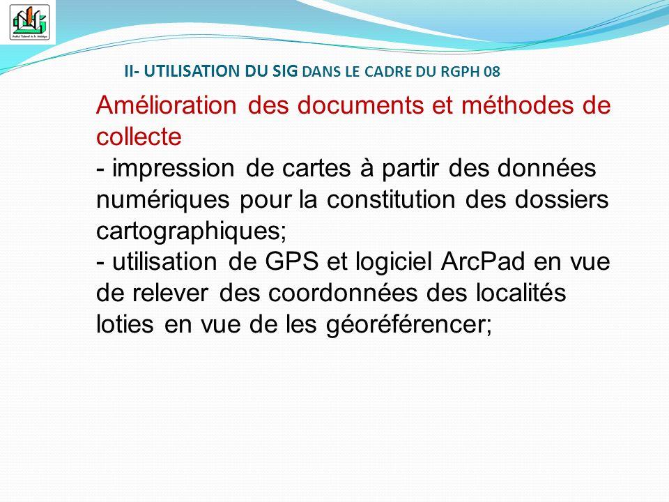 II- UTILISATION DU SIG DANS LE CADRE DU RGPH 08 Amélioration des documents et méthodes de collecte - impression de cartes à partir des données numériq