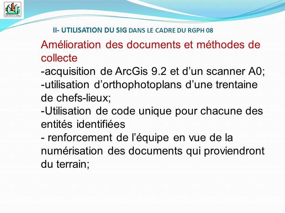 II- UTILISATION DU SIG DANS LE CADRE DU RGPH 08 Amélioration des documents et méthodes de collecte -acquisition de ArcGis 9.2 et dun scanner A0; -util