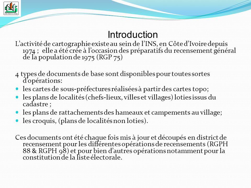 Lactivité de cartographie existe au sein de lINS, en Côte dIvoire depuis 1974 ; elle a été crée à loccasion des préparatifs du recensement général de