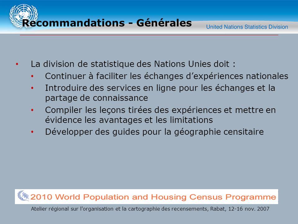 Recommandations - Générales La division de statistique des Nations Unies doit : Continuer à faciliter les échanges dexpériences nationales Introduire