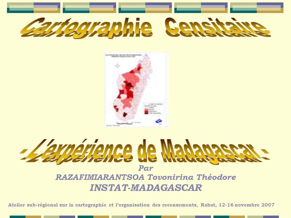 Caractéristiques du pays Préparation RGPH3 de Madagascar Cartographie censitaire Atelier sub-régional sur la cartographie et lorganisation des recensements, Rabat, 12-16 novembre 2007 Objectifs Outils utilisés Méthodologie actuelle Analyse de la méthodologie actuelle Propositions damélioration