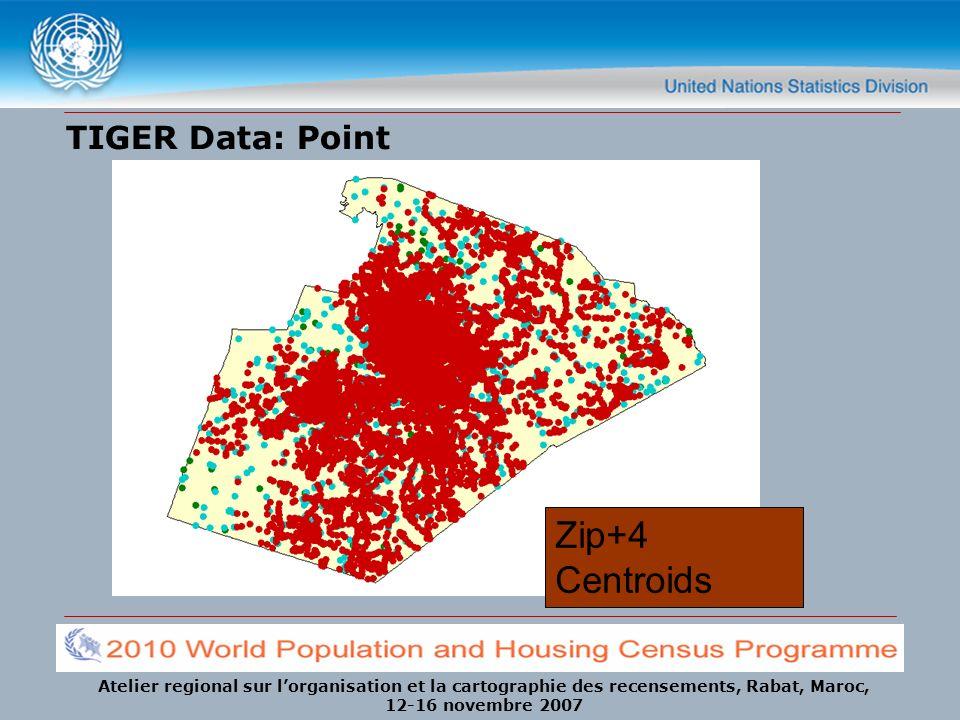 Atelier regional sur lorganisation et la cartographie des recensements, Rabat, Maroc, 12-16 novembre 2007 TIGER Data: Point Key LocationsLandmarksPlace NamesZip+4 Centroids