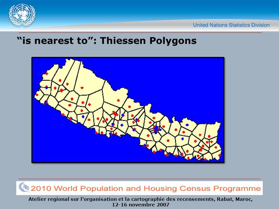 Atelier regional sur lorganisation et la cartographie des recensements, Rabat, Maroc, 12-16 novembre 2007 is nearest to: Thiessen Polygons