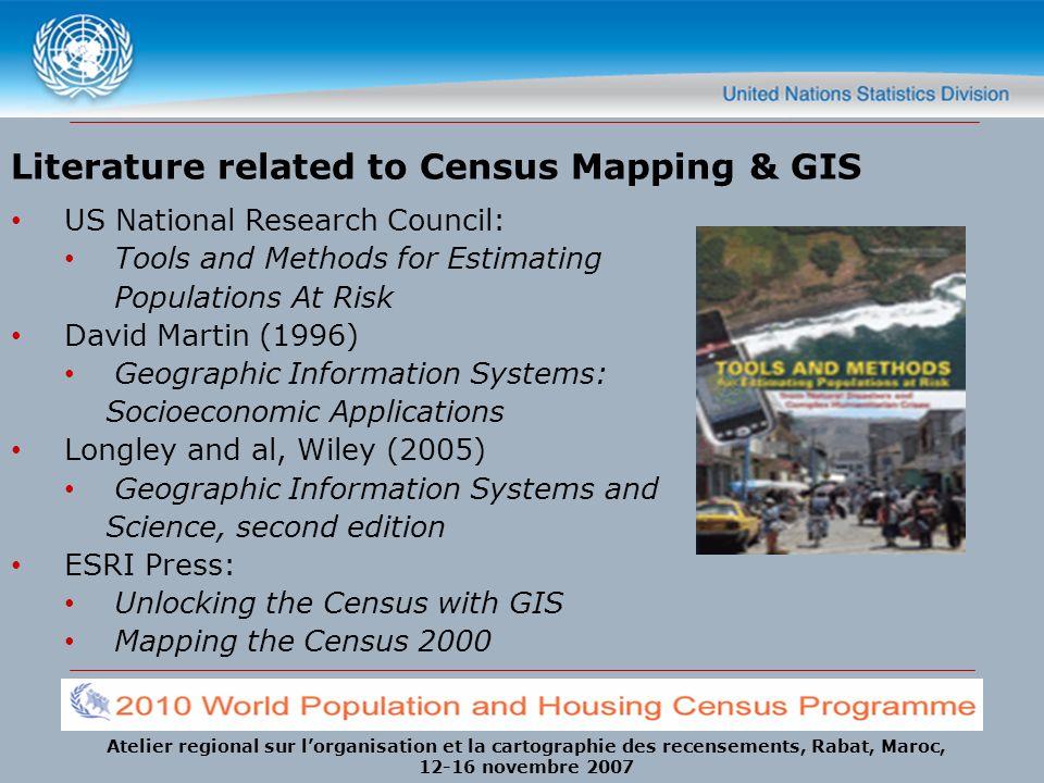 Atelier regional sur lorganisation et la cartographie des recensements, Rabat, Maroc, 12-16 novembre 2007 Literature related to Census Mapping & GIS U
