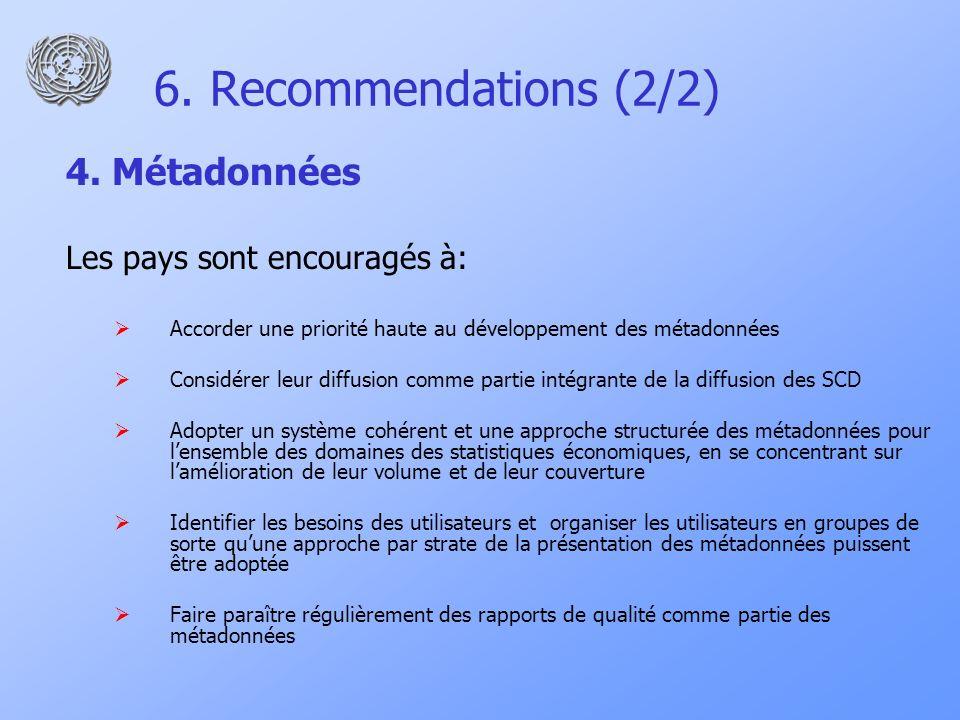 6. Recommendations (2/2) 4. Métadonnées Les pays sont encouragés à: Accorder une priorité haute au développement des métadonnées Considérer leur diffu