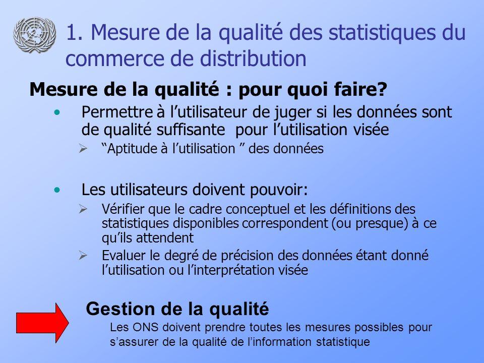 1. Mesure de la qualité des statistiques du commerce de distribution Mesure de la qualité : pour quoi faire? Permettre à lutilisateur de juger si les