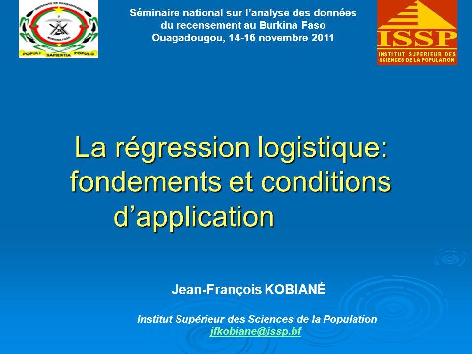 La régression logistique: fondements et conditions dapplication Jean-François KOBIANÉ Institut Supérieur des Sciences de la Population jfkobiane@issp.