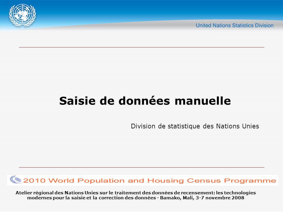Atelier régional des Nations Unies sur le traitement des données de recensement: les technologies modernes pour la saisie et la correction des données - Bamako, Mali, 3-7 novembre 2008 Saisie de données manuelle Division de statistique des Nations Unies