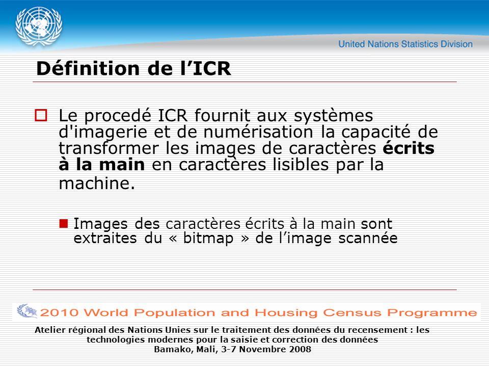 Atelier régional des Nations Unies sur le traitement des données du recensement : les technologies modernes pour la saisie et correction des données Bamako, Mali, 3-7 Novembre 2008 Différences entre OCR et ICR LOCR est moins précis que lOMR, mais plus précis que lICR LICR exige la correction pour atteindre un niveau élevé de confiance semblable à celui de lOCR