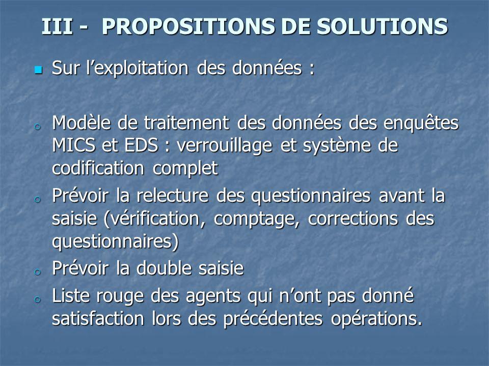 III - PROPOSITIONS DE SOLUTIONS Sur lexploitation des données : Sur lexploitation des données : o Modèle de traitement des données des enquêtes MICS e