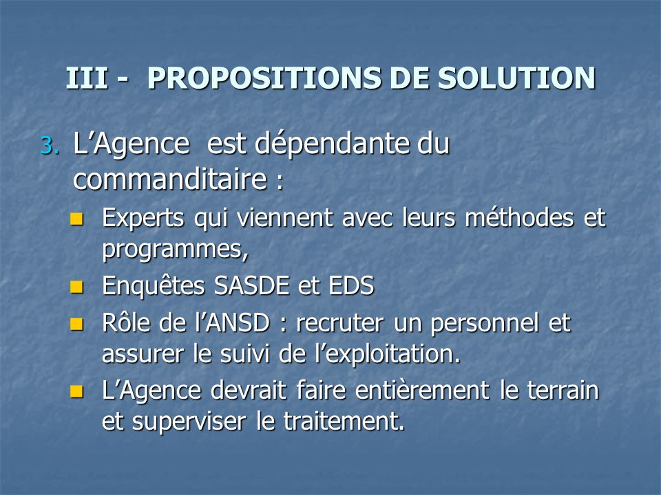III - PROPOSITIONS DE SOLUTION 3. LAgence est dépendante du commanditaire : Experts qui viennent avec leurs méthodes et programmes, Experts qui vienne