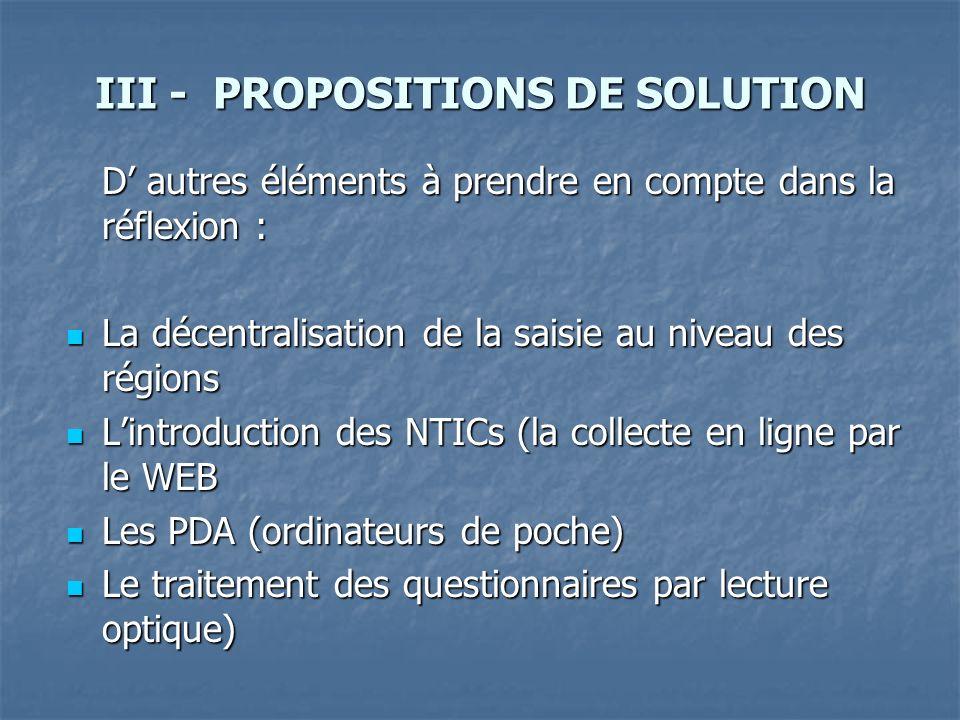 III - PROPOSITIONS DE SOLUTION D autres éléments à prendre en compte dans la réflexion : La décentralisation de la saisie au niveau des régions La déc