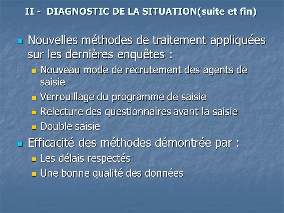 II - DIAGNOSTIC DE LA SITUATION(suite et fin) Nouvelles méthodes de traitement appliquées sur les dernières enquêtes : Nouvelles méthodes de traitemen