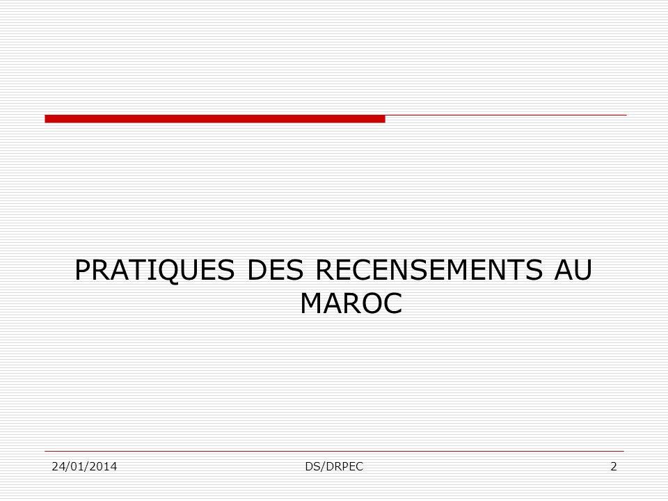 PRATIQUES DES RECENSEMENTS AU MAROC 24/01/2014DS/DRPEC2