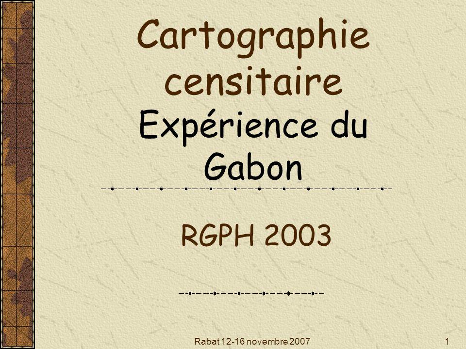 Rabat 12-16 novembre 20071 Cartographie censitaire Expérience du Gabon RGPH 2003