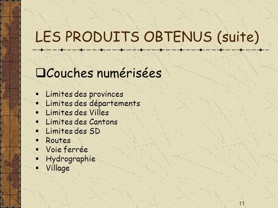 11 LES PRODUITS OBTENUS (suite) Couches numérisées Limites des provinces Limites des départements Limites des Villes Limites des Cantons Limites des S
