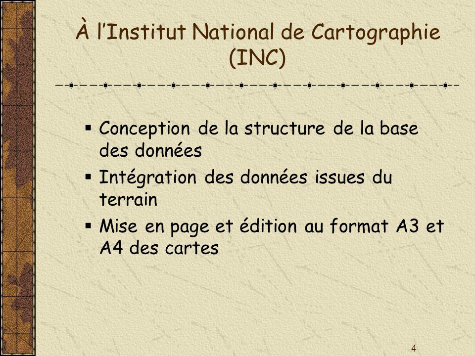 4 À lInstitut National de Cartographie (INC) Conception de la structure de la base des données Intégration des données issues du terrain Mise en page