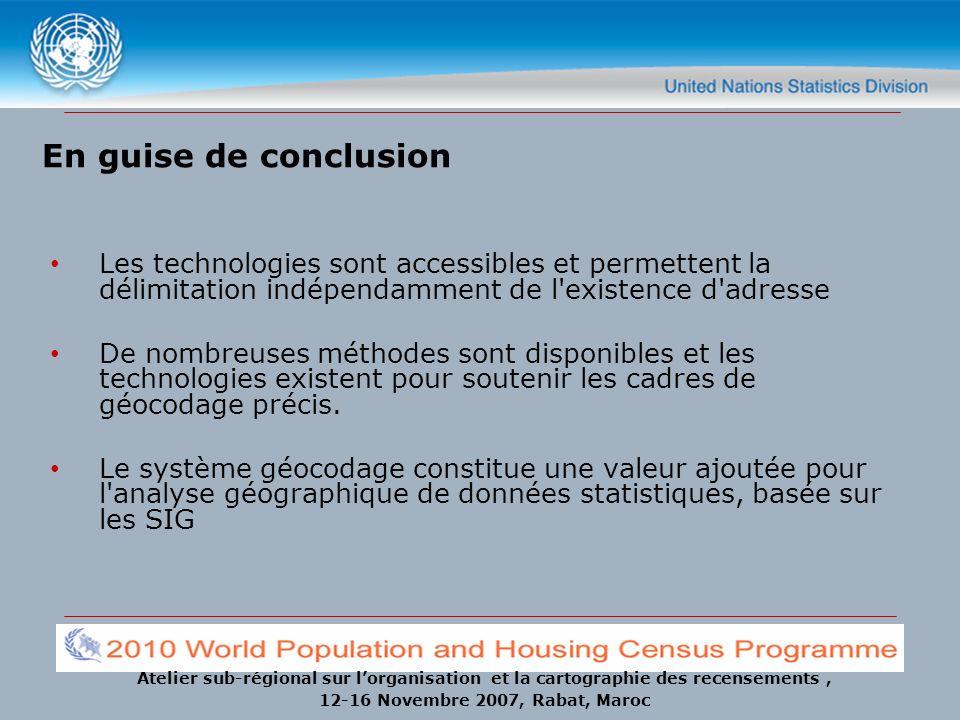 Atelier sub-régional sur lorganisation et la cartographie des recensements, 12-16 Novembre 2007, Rabat, Maroc En guise de conclusion Les technologies