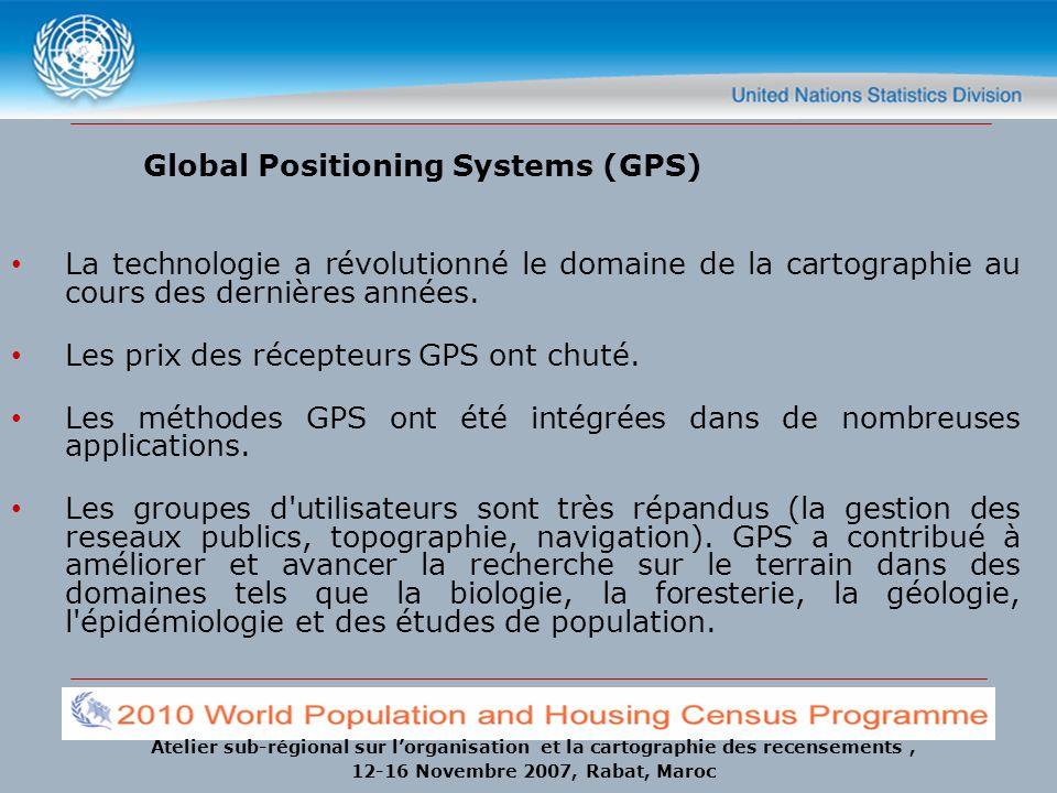 Atelier sub-régional sur lorganisation et la cartographie des recensements, 12-16 Novembre 2007, Rabat, Maroc Global Positioning Systems (GPS) La tech
