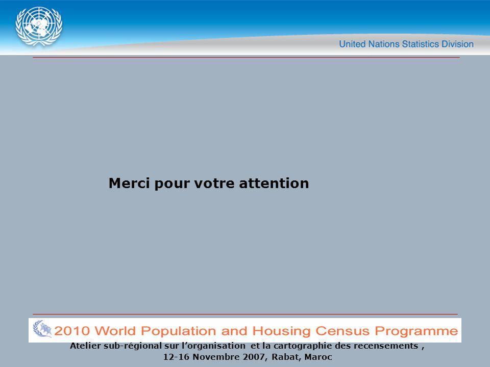 Atelier sub-régional sur lorganisation et la cartographie des recensements, 12-16 Novembre 2007, Rabat, Maroc Merci pour votre attention