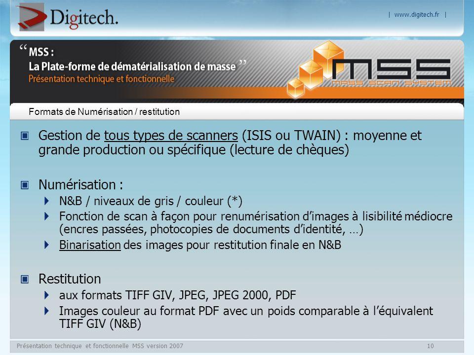 | www.digitech.fr | Présentation technique et fonctionnelle MSS version 200710 Formats de Numérisation / restitution Gestion de tous types de scanners