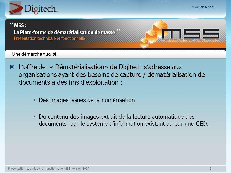 | www.digitech.fr | Présentation technique et fonctionnelle MSS version 200714 Administration Sélection des formats dexport : Export des images au format TIFF G4, JPEG, PDF et/ou natif, Export des Données au format XML, CSV ou intégration dans le SI du Client.