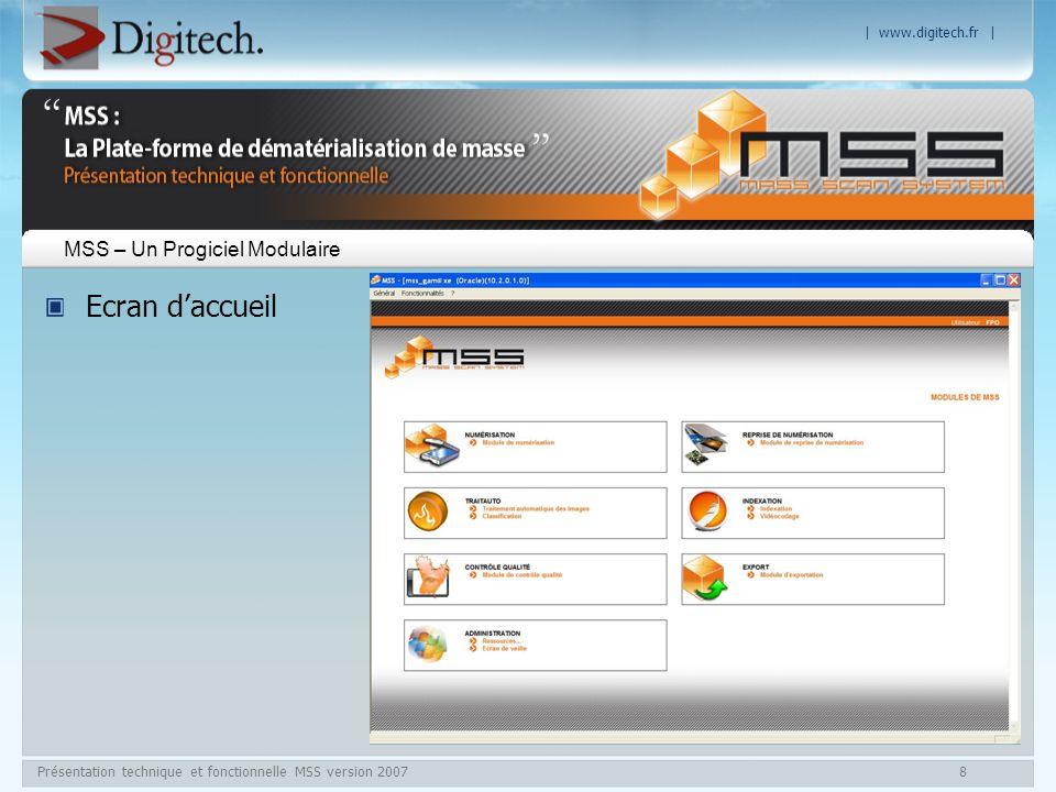 | www.digitech.fr | Présentation technique et fonctionnelle MSS version 20079 Scannérisation Module Numérisation Scission manuelle ou automatique des documents numérisés par dossiers (détection dintercalaires, de code à barre, dyp(trip)tique, nombre de pages, … Navigation dans les lots avec visualisation des images.