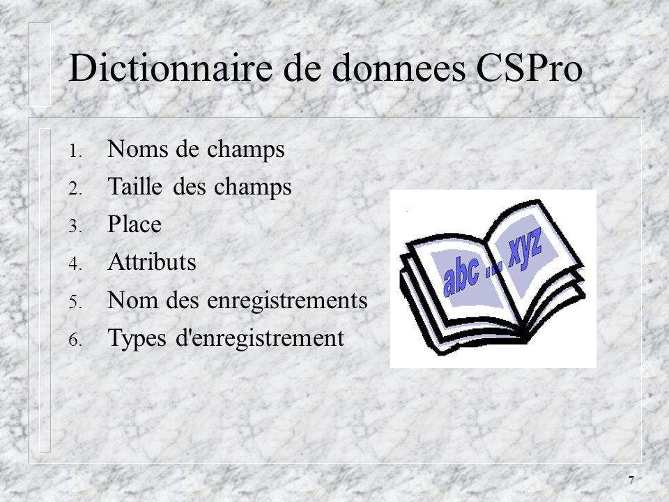 7 Dictionnaire de donnees CSPro 1. Noms de champs 2.